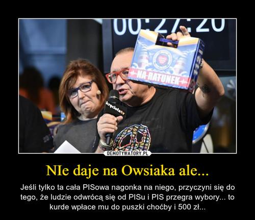 NIe daje na Owsiaka ale...