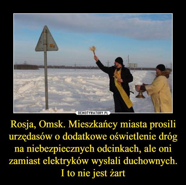 Rosja, Omsk. Mieszkańcy miasta prosili urzędasów o dodatkowe oświetlenie dróg na niebezpiecznych odcinkach, ale oni zamiast elektryków wysłali duchownych. I to nie jest żart –