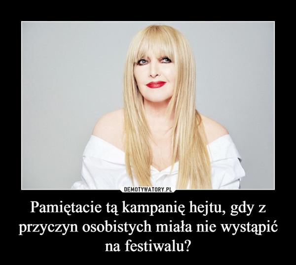 Pamiętacie tą kampanię hejtu, gdy z przyczyn osobistych miała nie wystąpić na festiwalu? –