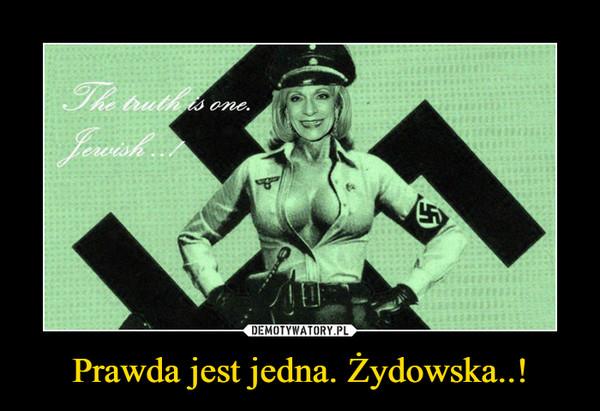 Prawda jest jedna. Żydowska..! –