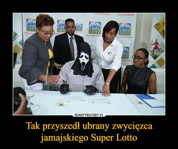 Tak przyszedł ubrany zwycięzca jamajskiego Super Lotto –