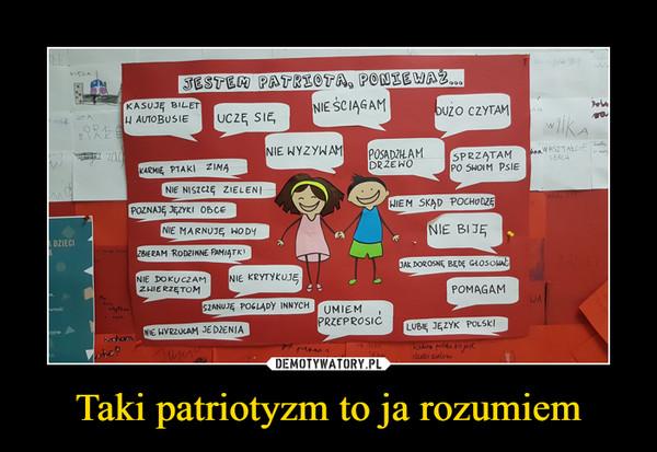 Taki patriotyzm to ja rozumiem –  JESTEM PATRIOTĄ, PONIEWAŻ...
