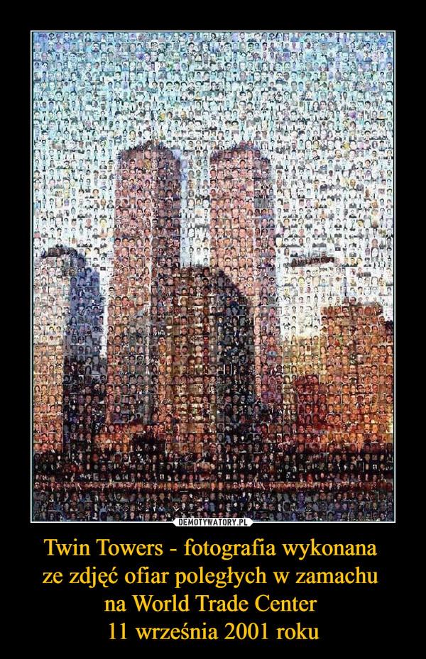 Twin Towers - fotografia wykonana ze zdjęć ofiar poległych w zamachu na World Trade Center 11 września 2001 roku –