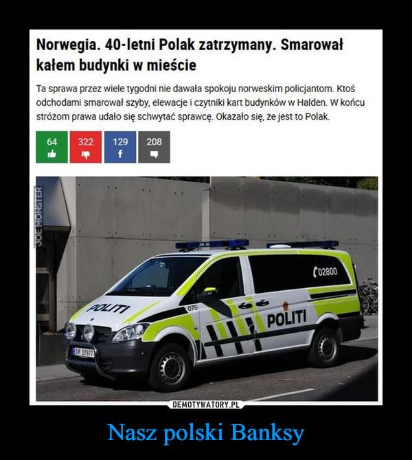 Nasz polski Banksy –  Norwegia. 40-letni Polak zatrzymany. Smarowałkałem budynki w mieścieTa sprawa przez wiele tygodni nie dawała spokoju norweskim policjantom. Ktośodchodami smarowal szyby, elewacje i czytniki kart budynków w Halden. W końcustróżom prawa udalo się schwytać sprawcę. Okazało się, że jest to Polak.64 322 129 20802800075POLITI