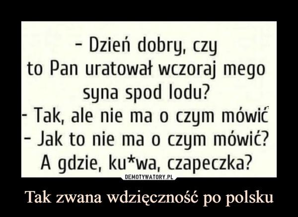 Tak zwana wdzięczność po polsku –