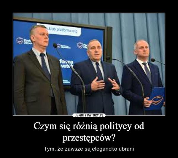 Czym się różnią politycy od przestępców? – Tym, że zawsze są elegancko ubrani