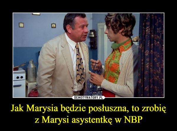 Jak Marysia będzie posłuszna, to zrobię z Marysi asystentkę w NBP –