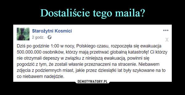 –  Starożytni Kosmici 2 godz. O x Dziś po godzinie 1 w nocy, Polskiego czasu, rozpoczęła się ewakuacja 500.000.000 osobników, którzy mają przetrwać globalną katastrofę! Ci którzy nie otrzymali depeszy w związku z niniejszą ewakuacją powinni się pogodzić z tym, że zostali własnie przeznaczeni na stracenie. Niebawem zdjęcia z podziemnych miast, jakie przez dziesiątki lat były szykowane na to co niebawem nadejdzie.