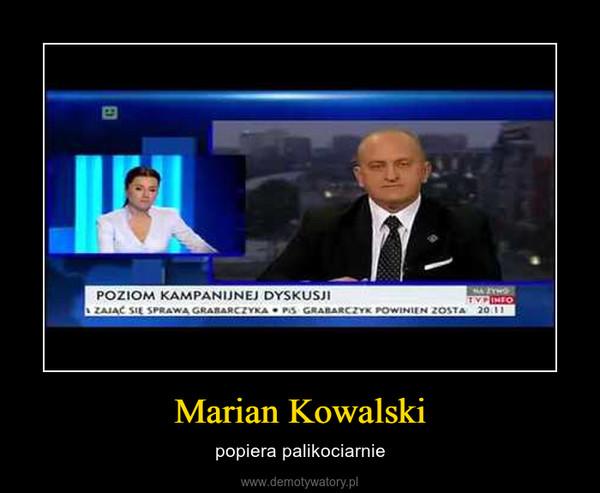Marian Kowalski – popiera palikociarnie