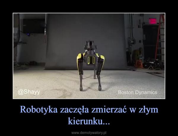 Robotyka zaczęła zmierzać w złym kierunku... –