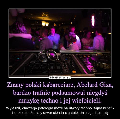 Znany polski kabareciarz, Abelard Giza, bardzo trafnie podsumował niegdyś muzykę techno i jej wielbicieli.
