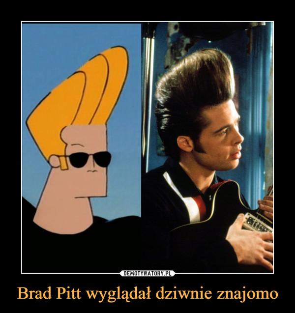 Brad Pitt wyglądał dziwnie znajomo –
