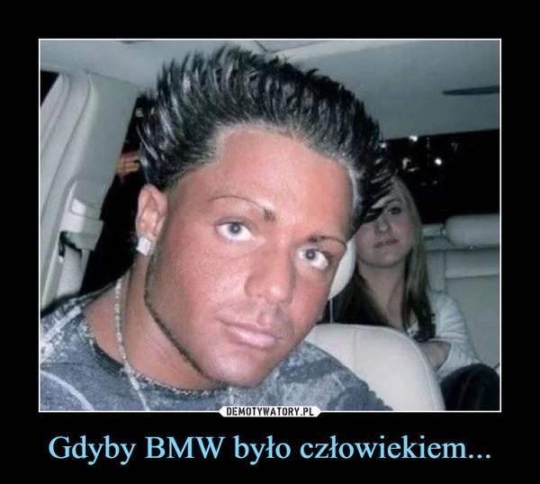Gdyby BMW było człowiekiem... –