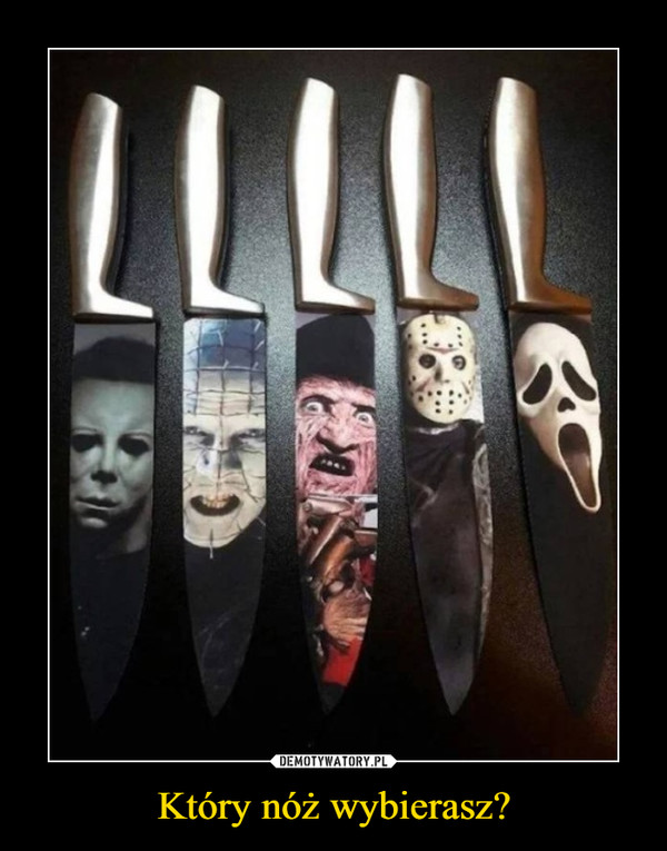 Który nóż wybierasz? –