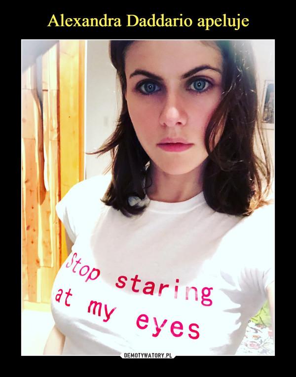 –  Stop staring at my eyes