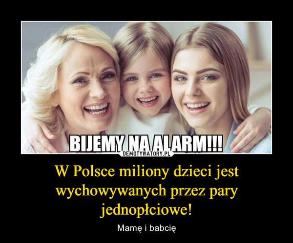 W Polsce miliony dzieci jest wychowywanych przez pary jednopłciowe! – Mamę i babcię