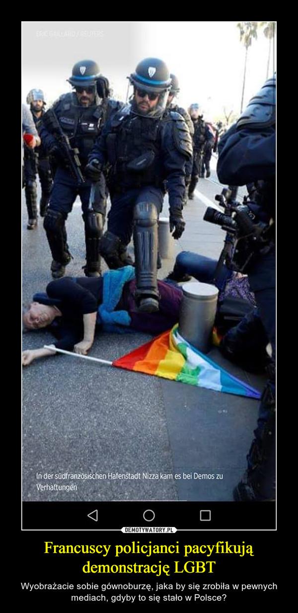 Francuscy policjanci pacyfikują demonstrację LGBT – Wyobrażacie sobie gównoburzę, jaka by się zrobiła w pewnych mediach, gdyby to się stało w Polsce?