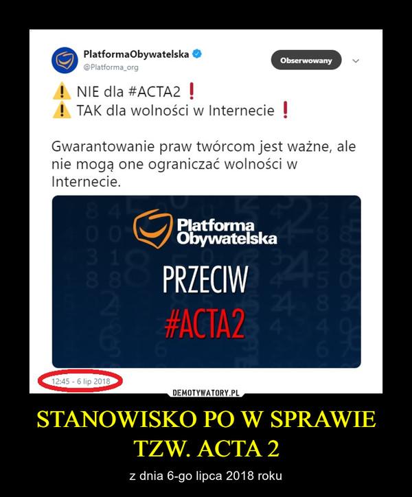 STANOWISKO PO W SPRAWIE TZW. ACTA 2 – z dnia 6-go lipca 2018 roku