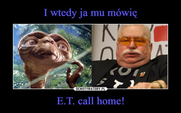 E.T. call home! –
