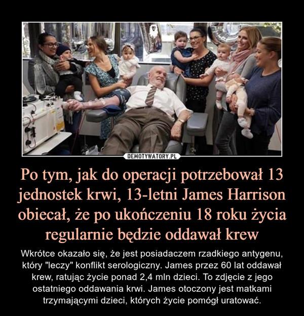 """Po tym, jak do operacji potrzebował 13 jednostek krwi, 13-letni James Harrison obiecał, że po ukończeniu 18 roku życia regularnie będzie oddawał krew – Wkrótce okazało się, że jest posiadaczem rzadkiego antygenu, który """"leczy"""" konflikt serologiczny. James przez 60 lat oddawał krew, ratując życie ponad 2,4 mln dzieci. To zdjęcie z jego ostatniego oddawania krwi. James otoczony jest matkami trzymającymi dzieci, których życie pomógł uratować."""