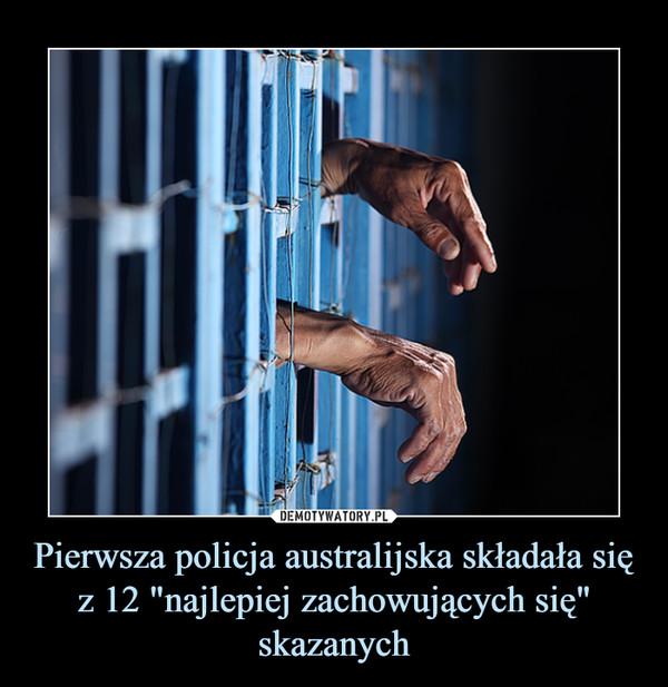 """Pierwsza policja australijska składała się z 12 """"najlepiej zachowujących się"""" skazanych –"""