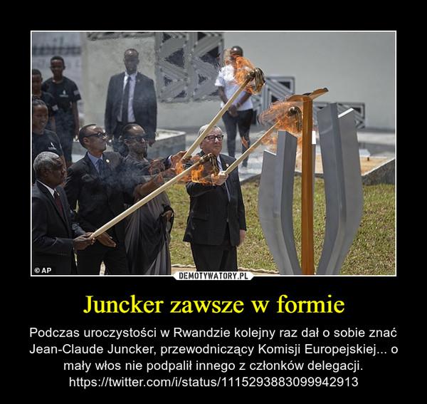 Juncker zawsze w formie – Podczas uroczystości w Rwandzie kolejny raz dał o sobie znać Jean-Claude Juncker, przewodniczący Komisji Europejskiej... o mały włos nie podpalił innego z członków delegacji. https://twitter.com/i/status/1115293883099942913
