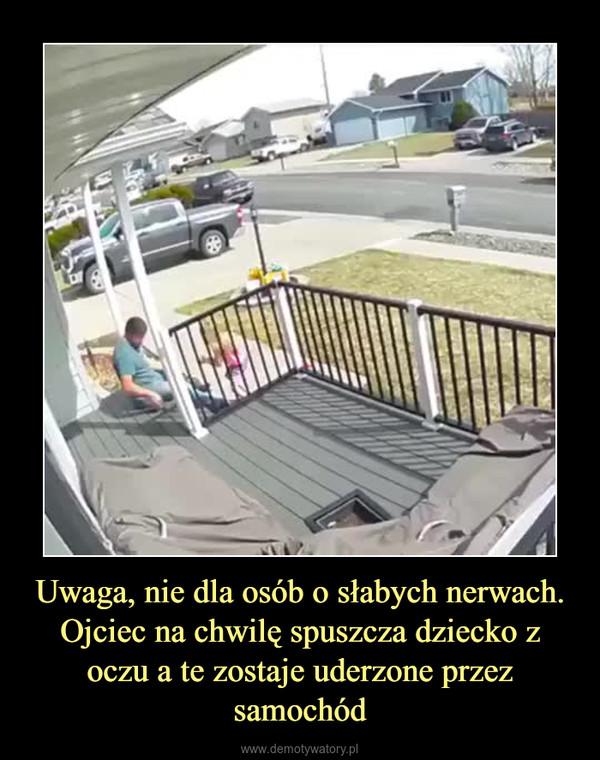 Uwaga, nie dla osób o słabych nerwach. Ojciec na chwilę spuszcza dziecko z oczu a te zostaje uderzone przez samochód –