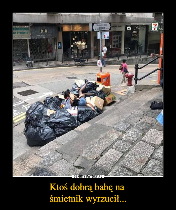 Ktoś dobrą babę na śmietnik wyrzucił... –