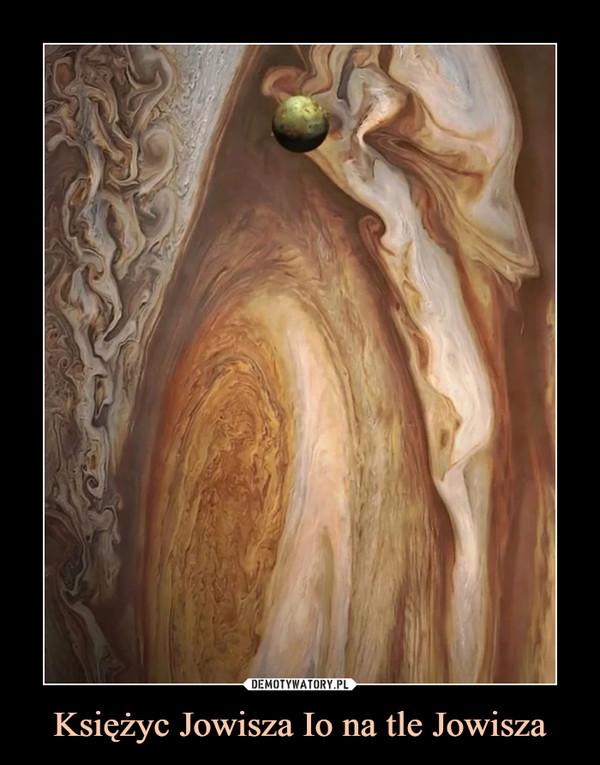 Księżyc Jowisza Io na tle Jowisza –