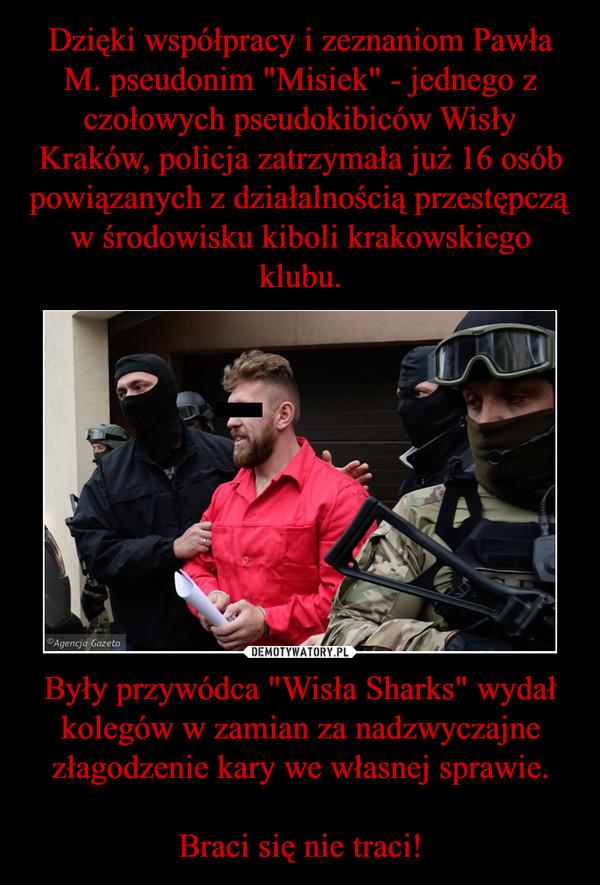 """Były przywódca """"Wisła Sharks"""" wydał kolegów w zamian za nadzwyczajne złagodzenie kary we własnej sprawie.Braci się nie traci! –"""