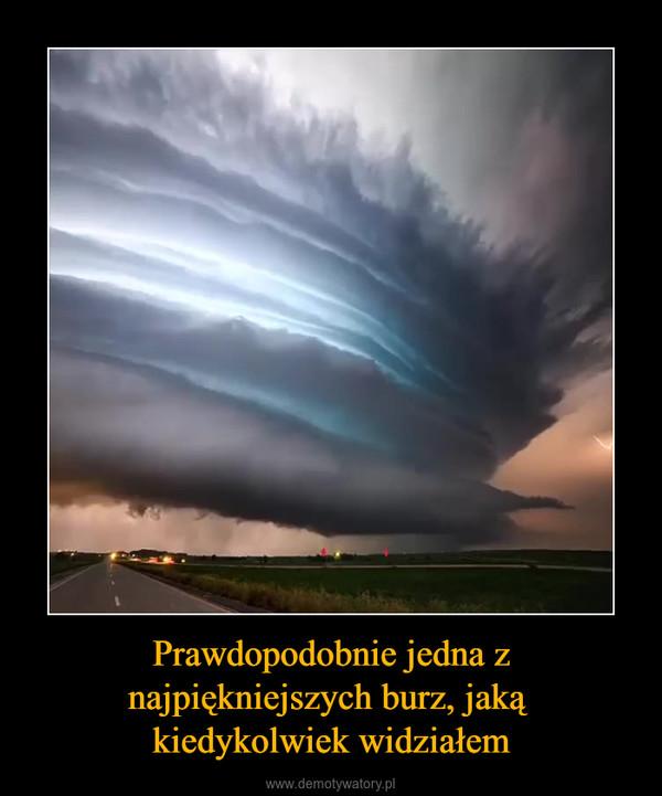 Prawdopodobnie jedna z najpiękniejszych burz, jaką kiedykolwiek widziałem –