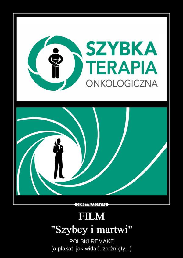 """FILM""""Szybcy i martwi"""" – POLSKI REMAKE(a plakat, jak widać, zerżnięty...)"""