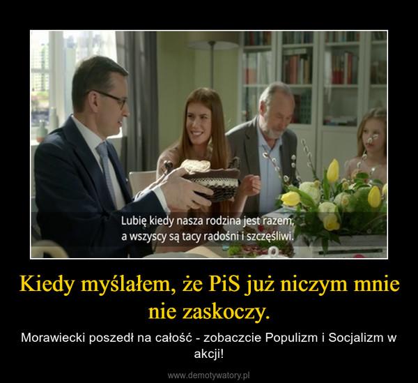 Kiedy myślałem, że PiS już niczym mnie nie zaskoczy. – Morawiecki poszedł na całość - zobaczcie Populizm i Socjalizm w akcji!
