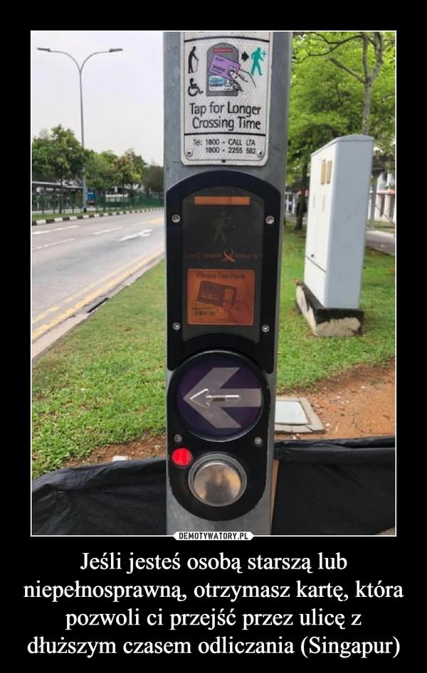 Jeśli jesteś osobą starszą lub niepełnosprawną, otrzymasz kartę, która pozwoli ci przejść przez ulicę z dłuższym czasem odliczania (Singapur) –