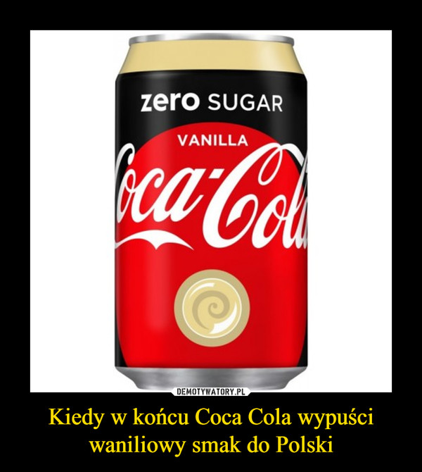 Kiedy w końcu Coca Cola wypuści waniliowy smak do Polski –