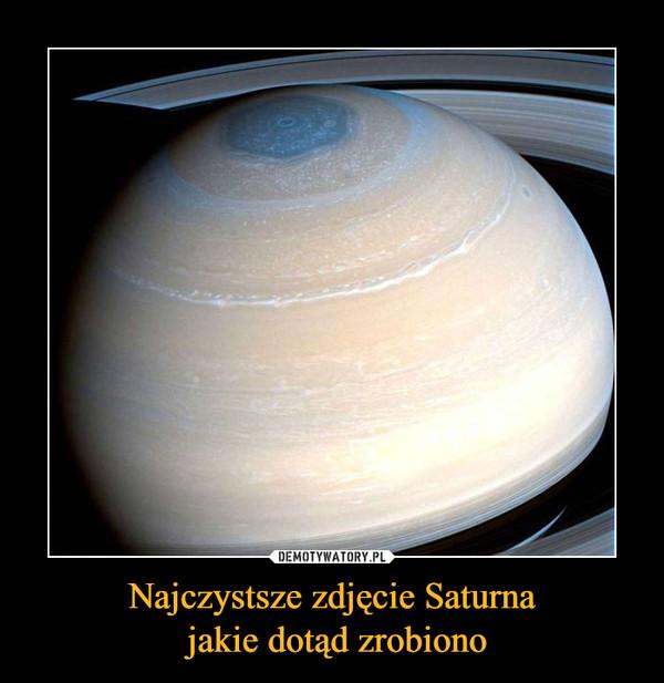 Najczystsze zdjęcie Saturna jakie dotąd zrobiono –
