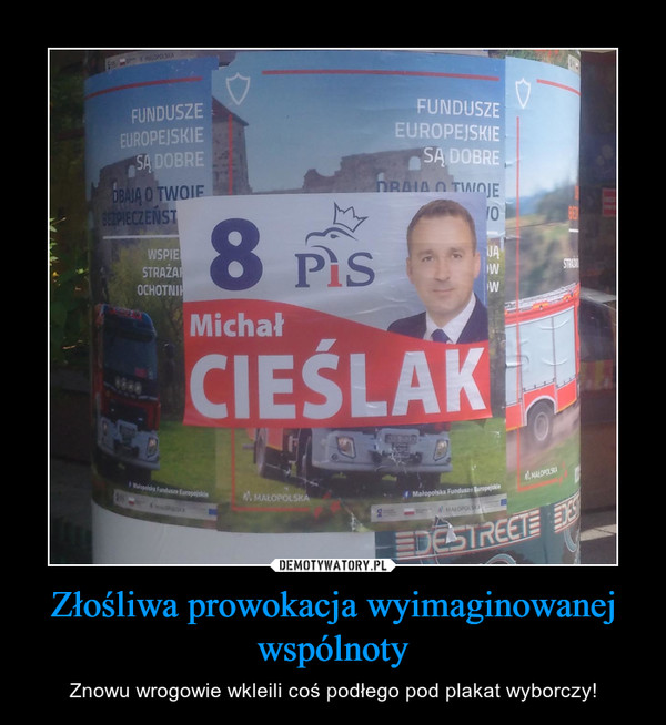 Złośliwa prowokacja wyimaginowanej wspólnoty – Znowu wrogowie wkleili coś podłego pod plakat wyborczy!