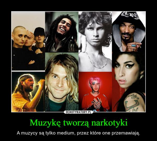 Muzykę tworzą narkotyki – A muzycy są tylko medium, przez które one przemawiają.