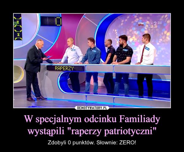 """W specjalnym odcinku Familiady wystąpili """"raperzy patriotyczni"""" – Zdobyli 0 punktów. Słownie: ZERO!"""