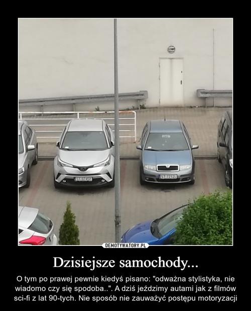 Dzisiejsze samochody...