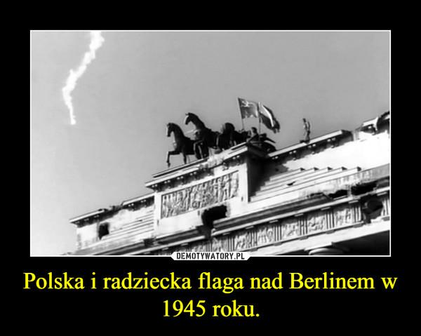 Polska i radziecka flaga nad Berlinem w 1945 roku. –