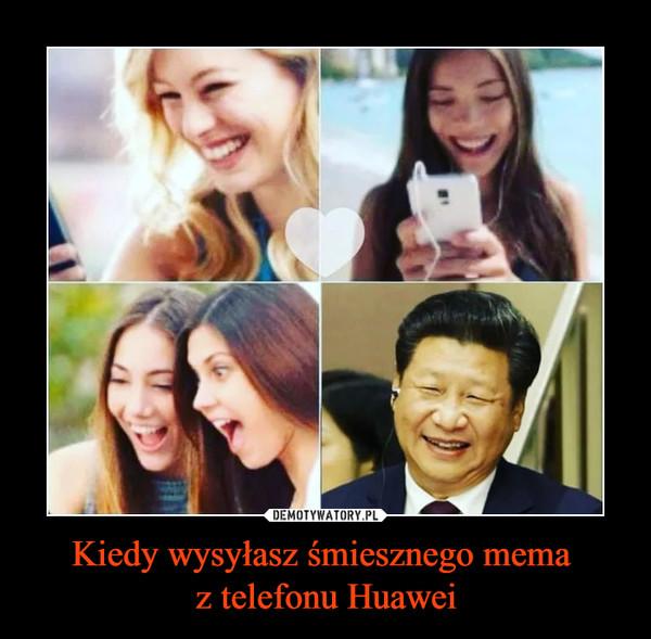 Kiedy wysyłasz śmiesznego mema z telefonu Huawei –