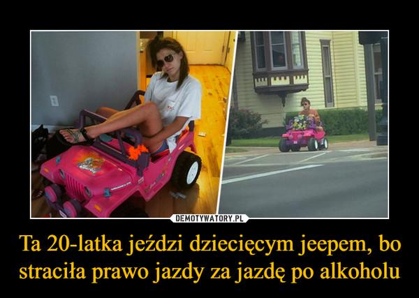 Ta 20-latka jeździ dziecięcym jeepem, bo straciła prawo jazdy za jazdę po alkoholu –