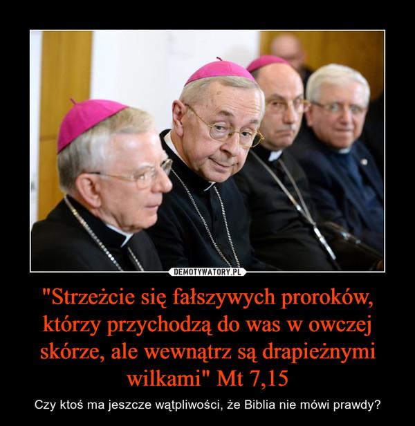 """""""Strzeżcie się fałszywych proroków, którzy przychodzą do was w owczej skórze, ale wewnątrz są drapieżnymi wilkami"""" Mt 7,15 – Czy ktoś ma jeszcze wątpliwości, że Biblia nie mówi prawdy?"""
