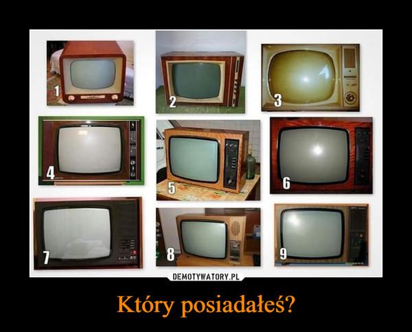 Który posiadałeś? –