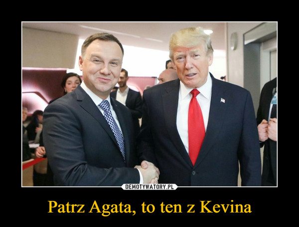 Patrz Agata, to ten z Kevina –