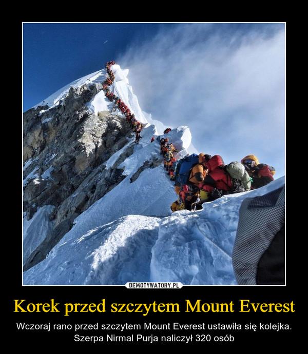 Korek przed szczytem Mount Everest – Wczoraj rano przed szczytem Mount Everest ustawiła się kolejka. Szerpa Nirmal Purja naliczył 320 osób