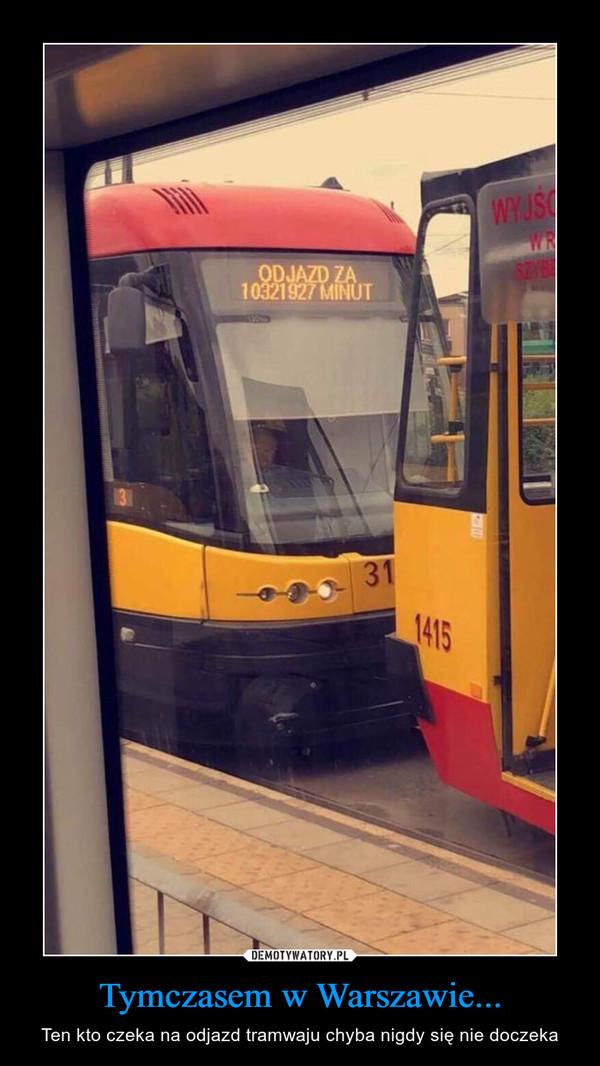 Tymczasem w Warszawie... – Ten kto czeka na odjazd tramwaju chyba nigdy się nie doczeka