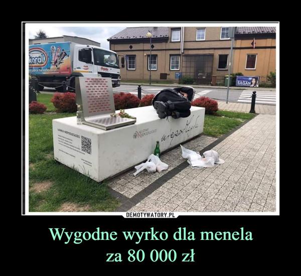 Wygodne wyrko dla menelaza 80 000 zł –
