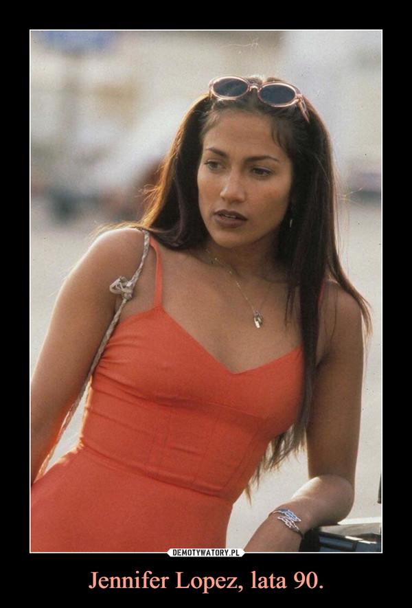 Jennifer Lopez, lata 90. –